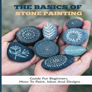 The Basics Of Stone Painting: Guide For Beginners, How To